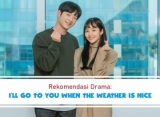 Rekomendasi Drama: 'I'll Go to You When the Weather Is Nice'
